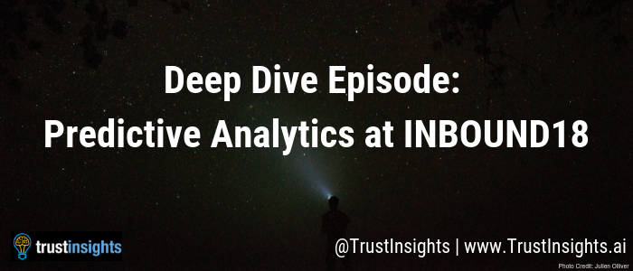 {PODCAST} In-Ear Insights: Predictive Analytics at INBOUND18