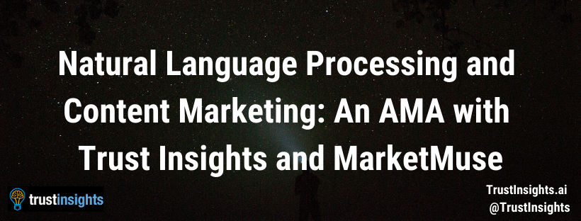 Natural Language Processing and Content Marketing: An AMA with Trust Insights and MarketMuse